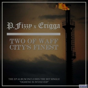 P.Fizzy - Oghene Is Involved ft. Erriga